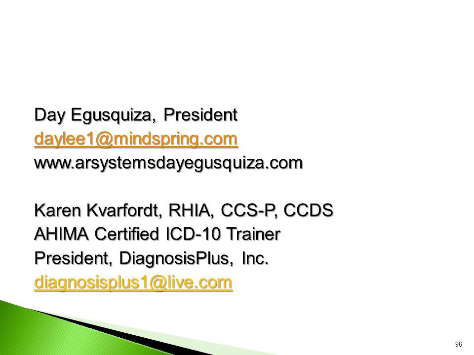 Day Egusquiza, President daylee1@mindspring.com www.arsystemsdayegusquiza.com Karen Kvarfordt, RHIA, CCS-P, CCDS AHIMA Certified ICD-10 Trainer Presid