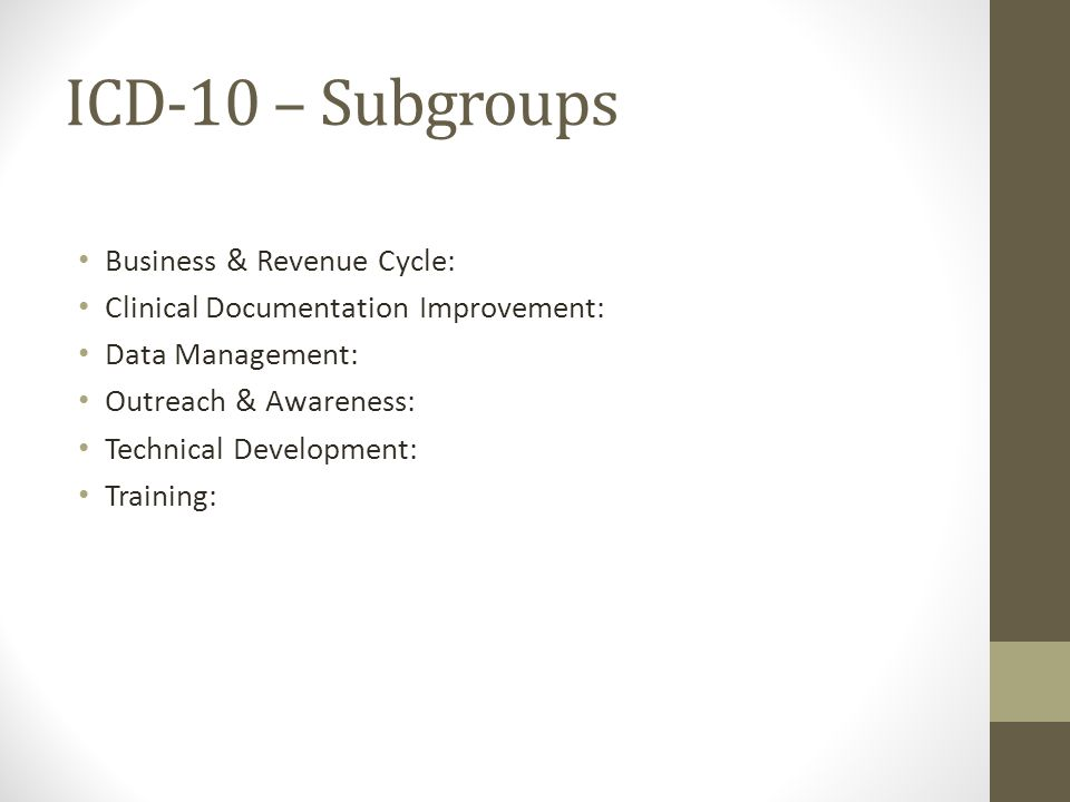 ICD-10 – Subgroups Business & Revenue Cycle: Clinical Documentation Improvement: Data Management: Outreach & Awareness: Technical Development: Training: