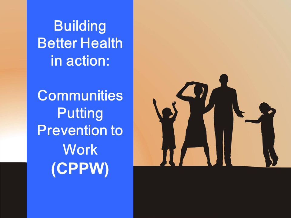 Building Better Health in action: Communities Putting Prevention to Work (CPPW)