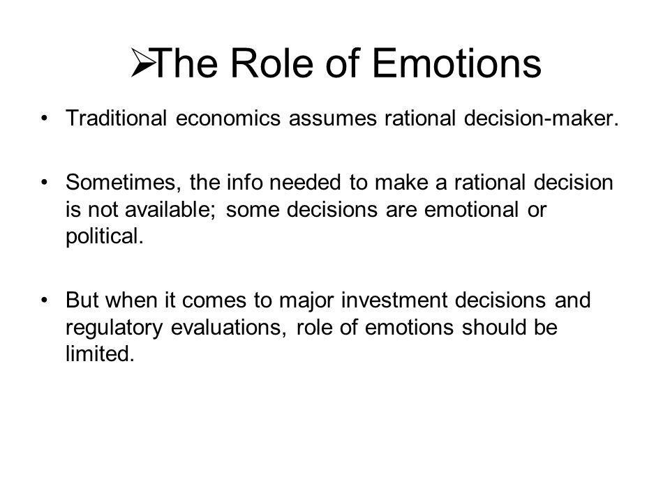  The Role of Emotions Traditional economics assumes rational decision-maker.