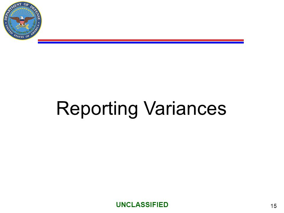 15 UNCLASSIFIED Reporting Variances