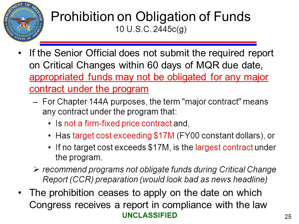 25 UNCLASSIFIED Prohibition on Obligation of Funds 10 U.S.C. 2445c(g) If the Senior Official does not submit the required report on Critical Changes w