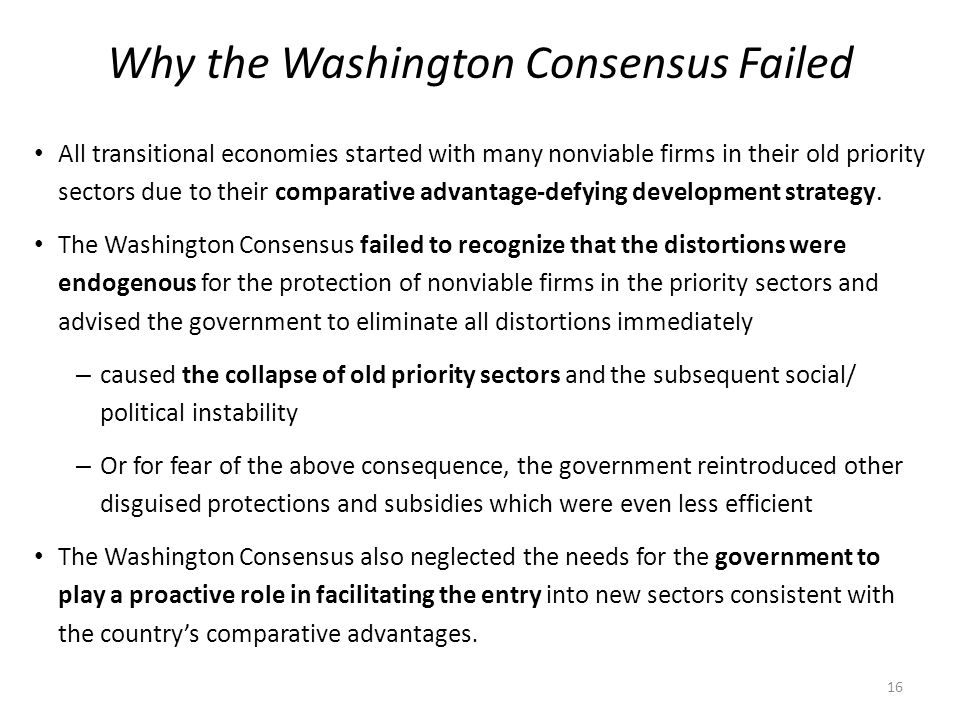 Why the Washington Consensus Failed All transitional economies started with many nonviable firms in their old priority sectors due to their comparative advantage-defying development strategy.