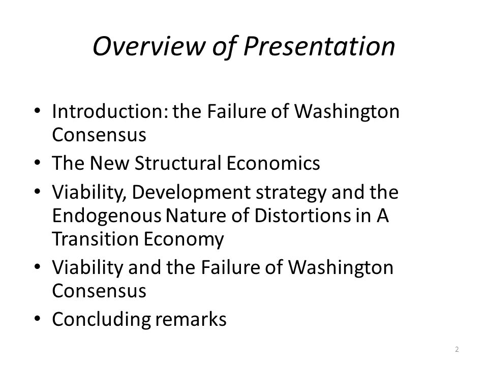 Overview of Presentation Introduction: the Failure of Washington Consensus The New Structural Economics Viability, Development strategy and the Endoge