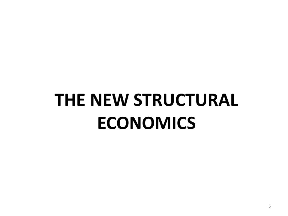 THE NEW STRUCTURAL ECONOMICS 5