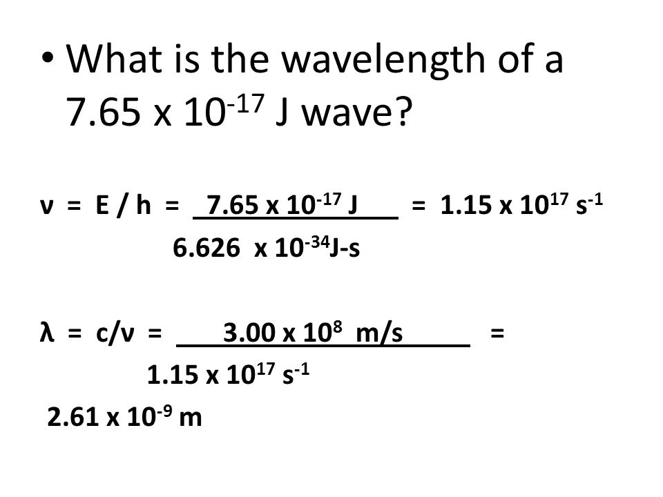 What is the wavelength of a 7.65 x 10 -17 J wave.
