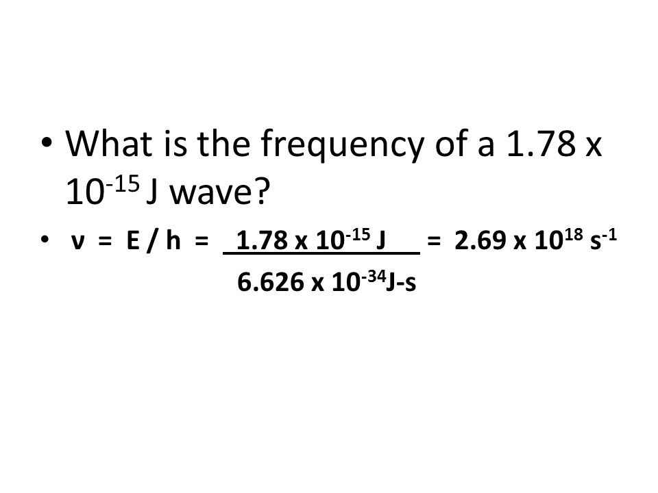 What is the frequency of a 1.78 x 10 -15 J wave.