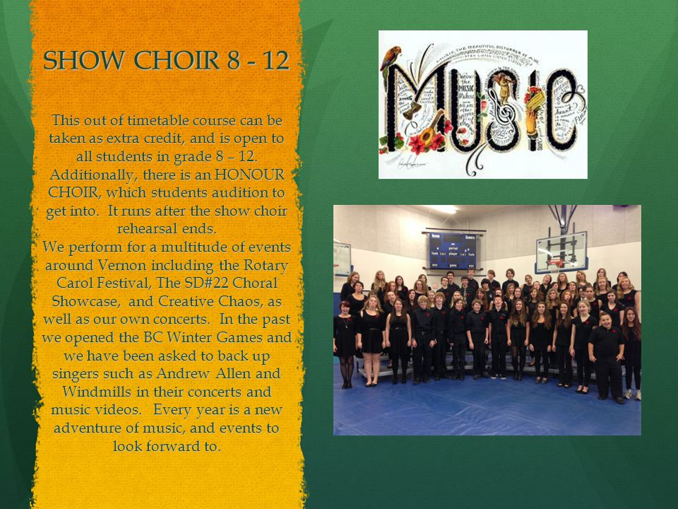 SHOW CHOIR 8 - 12 This out of timetable course can be taken as extra credit, and is open to all students in grade 8 – 12.