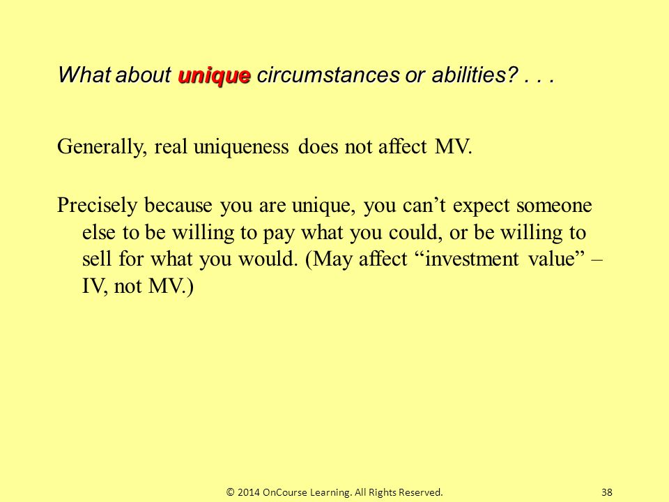 38 What about unique circumstances or abilities?... Generally, real uniqueness does not affect MV. Precisely because you are unique, you can't expect