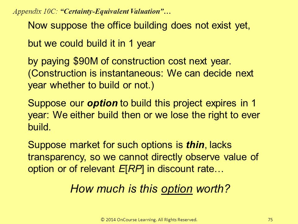 75 Now suppose the office building does not exist yet, but we could build it in 1 year by paying $90M of construction cost next year. (Construction is
