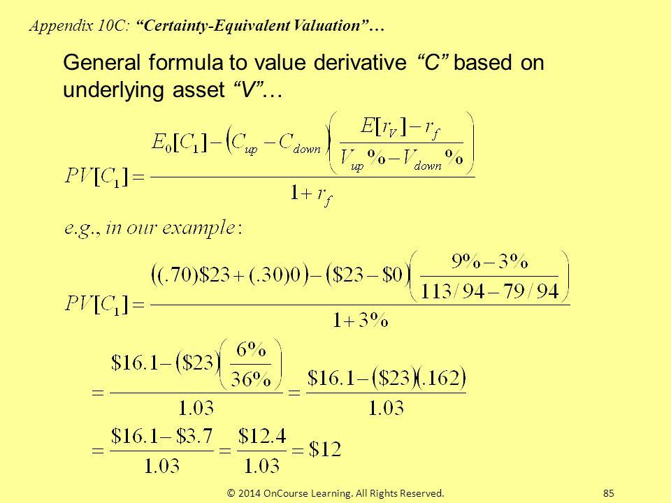 "85 General formula to value derivative ""C"" based on underlying asset ""V""… Appendix 10C: ""Certainty-Equivalent Valuation""… © 2014 OnCourse Learning. Al"