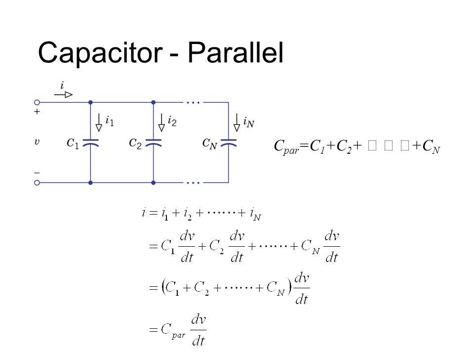 Capacitor - Parallel C par =C 1 +C 2 + ‥ ‥ ‥ +C N