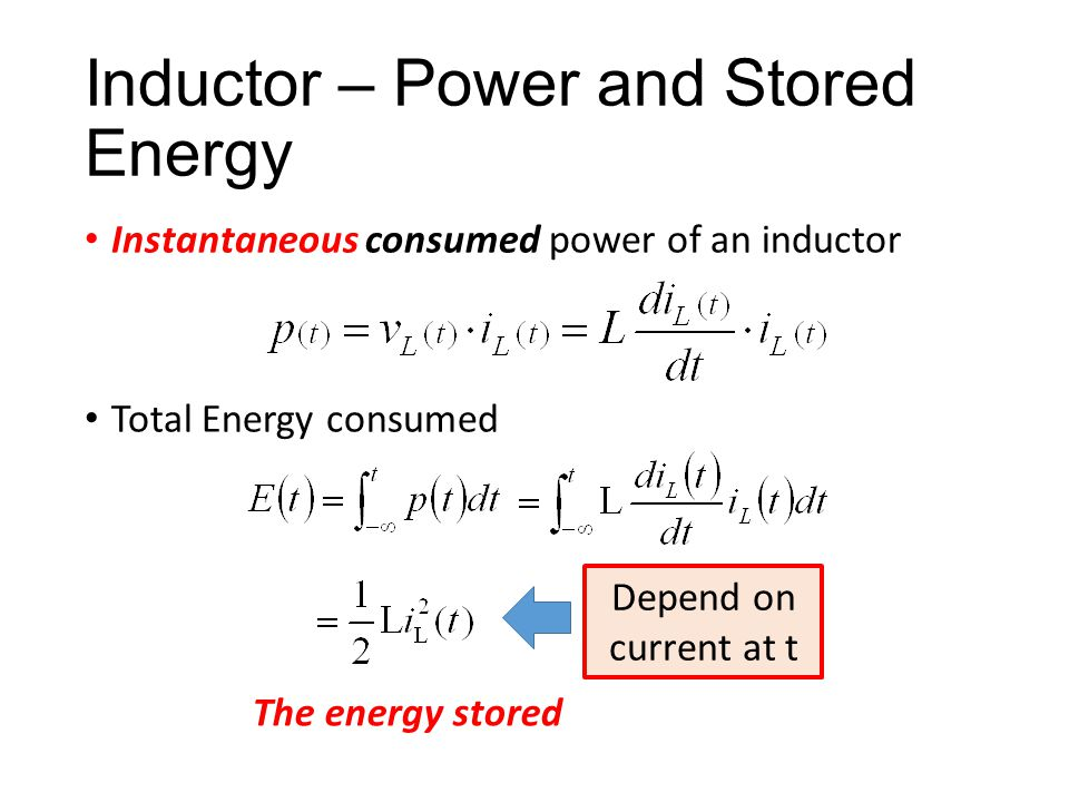 Inductor – Power and Stored Energy Instantaneous consumed power of an inductor Total Energy consumed Depend on current at t The energy stored