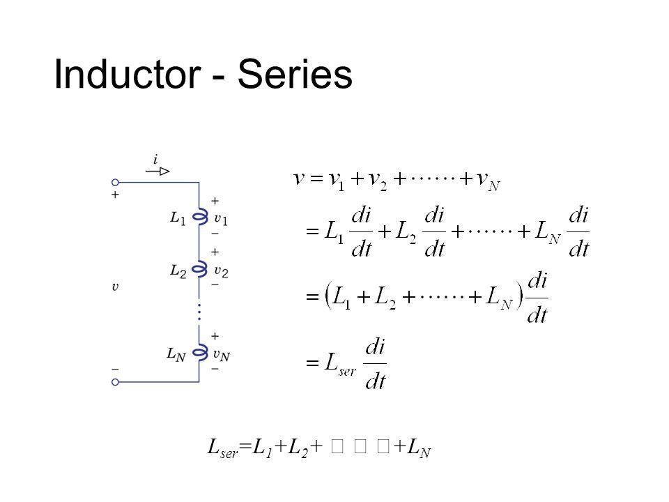 Inductor - Series L ser =L 1 +L 2 + ‥ ‥ ‥ +L N