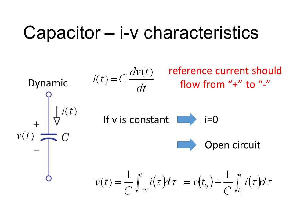 """Capacitor – i-v characteristics If v is constant i=0 Open circuit Dynamic reference current should flow from """"+"""" to """"-"""""""