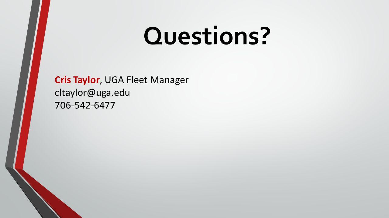 Questions? Cris Taylor, UGA Fleet Manager cltaylor@uga.edu 706-542-6477