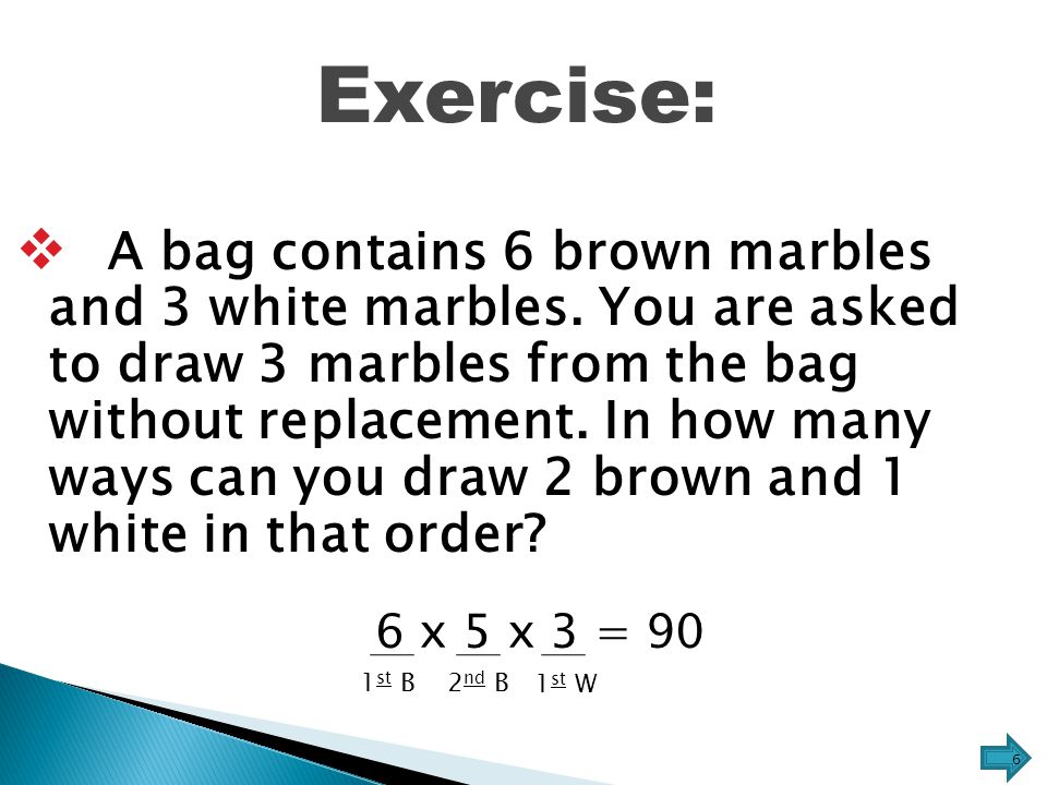 Exercise:  A bag contains 6 brown marbles and 3 white marbles.