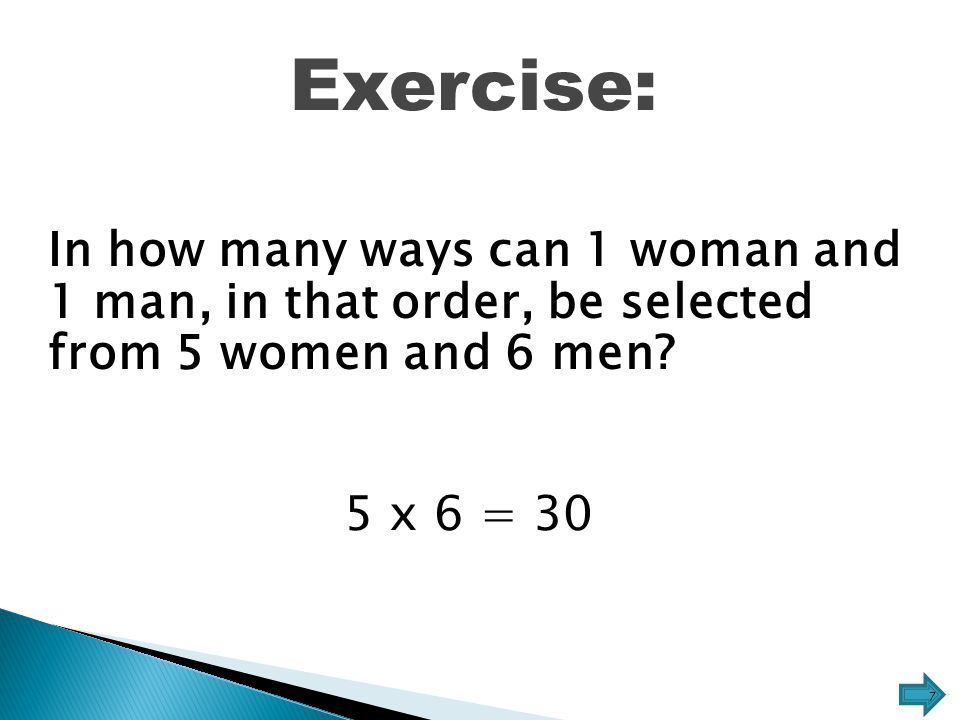 Exercise: In how many ways can 1 woman and 1 man, in that order, be selected from 5 women and 6 men.