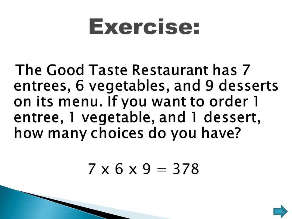 Exercise: The Good Taste Restaurant has 7 entrees, 6 vegetables, and 9 desserts on its menu.