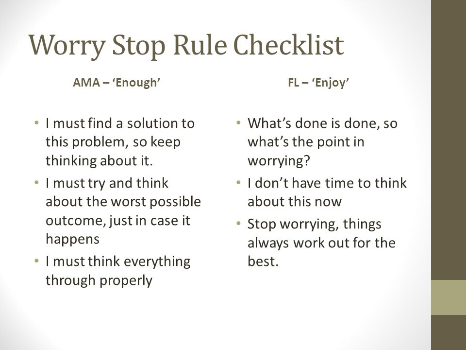 Worry Stop Rule Checklist AMA – 'Enough' I must find a solution to this problem, so keep thinking about it.