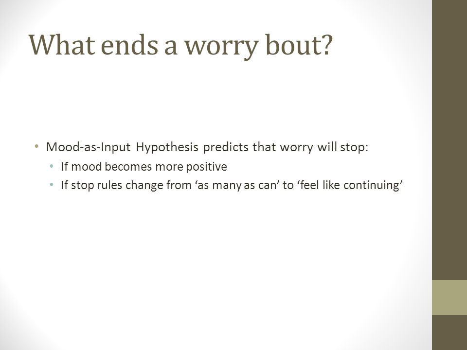 What ends a worry bout.