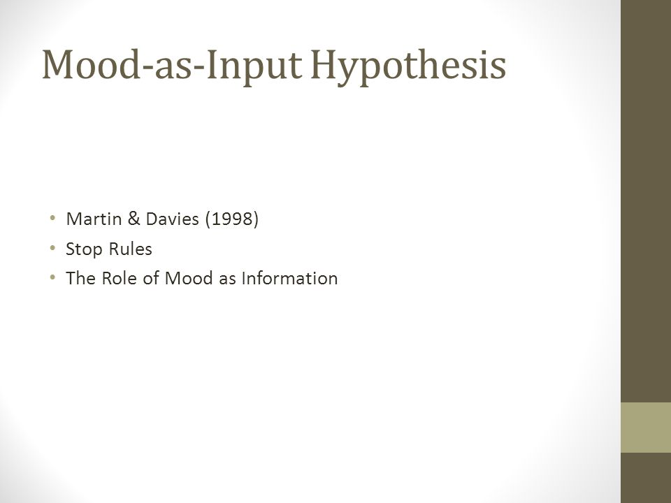 Mood-as-Input Hypothesis Martin & Davies (1998) Stop Rules The Role of Mood as Information