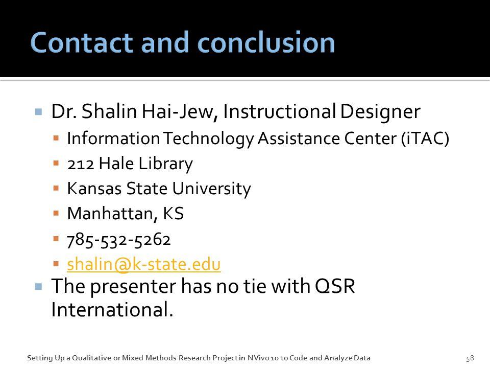  Dr. Shalin Hai-Jew, Instructional Designer  Information Technology Assistance Center (iTAC)  212 Hale Library  Kansas State University  Manhatta