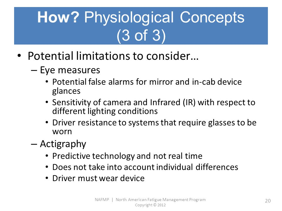 NAFMP | North American Fatigue Management Program Copyright © 2012 20 How? Physiological Concepts (3 of 3) Potential limitations to consider… – Eye me