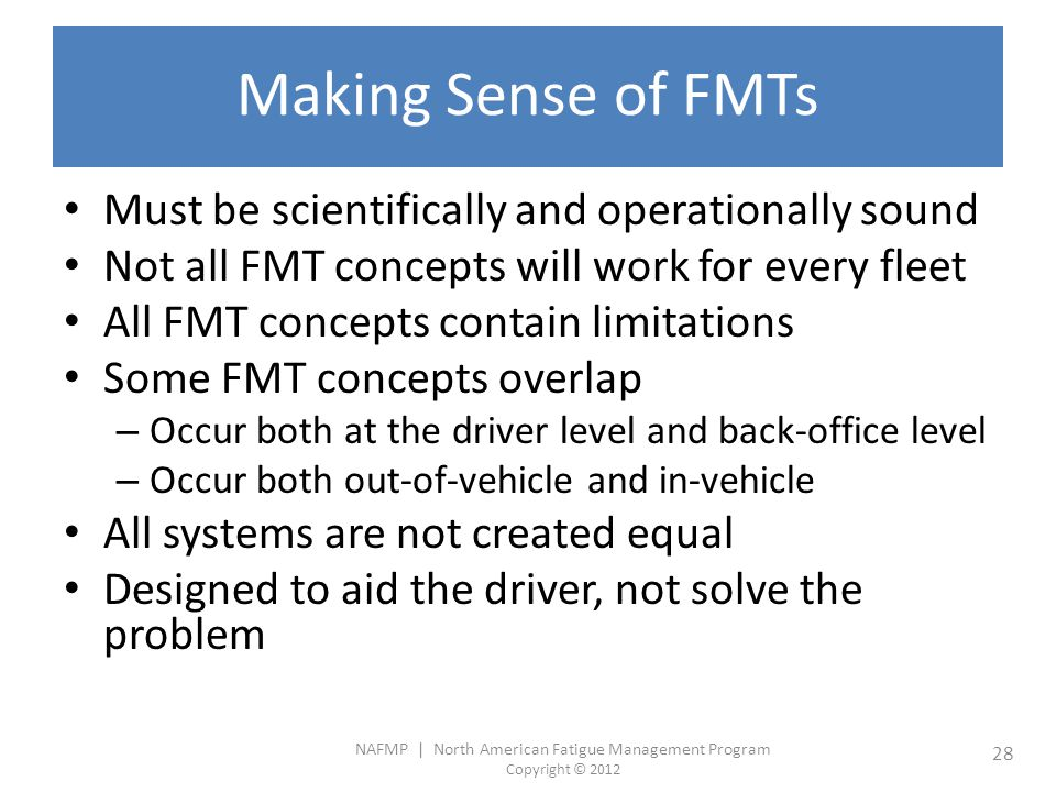 NAFMP | North American Fatigue Management Program Copyright © 2012 28 Making Sense of FMTs Must be scientifically and operationally sound Not all FMT