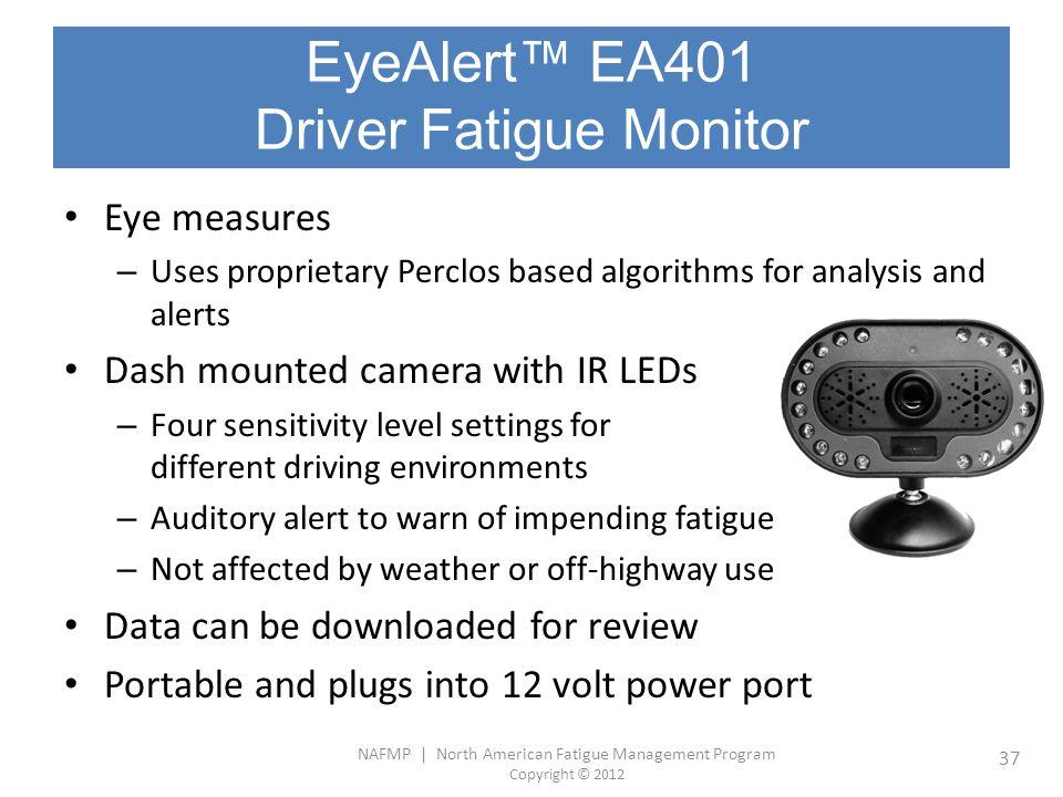 NAFMP | North American Fatigue Management Program Copyright © 2012 37 EyeAlert™ EA401 Driver Fatigue Monitor Eye measures – Uses proprietary Perclos b