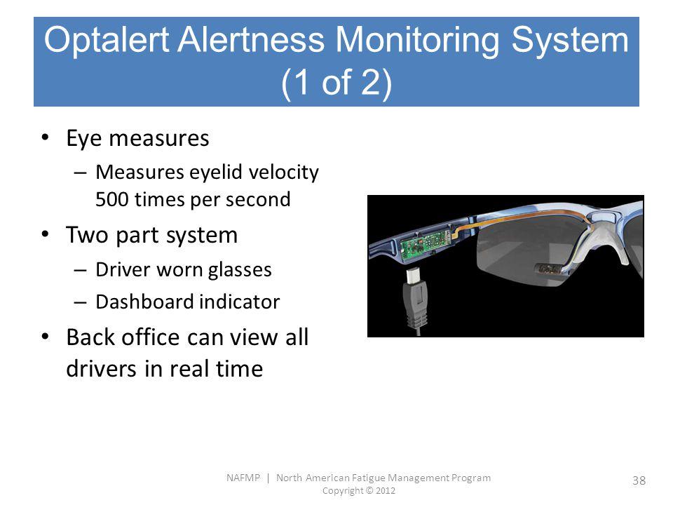 NAFMP | North American Fatigue Management Program Copyright © 2012 38 Optalert Alertness Monitoring System (1 of 2) Eye measures – Measures eyelid vel