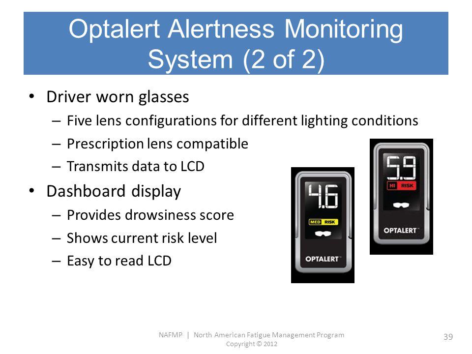 NAFMP | North American Fatigue Management Program Copyright © 2012 39 Optalert Alertness Monitoring System (2 of 2) Driver worn glasses – Five lens co