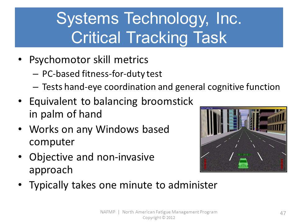 NAFMP | North American Fatigue Management Program Copyright © 2012 47 Systems Technology, Inc. Critical Tracking Task Psychomotor skill metrics – PC-b