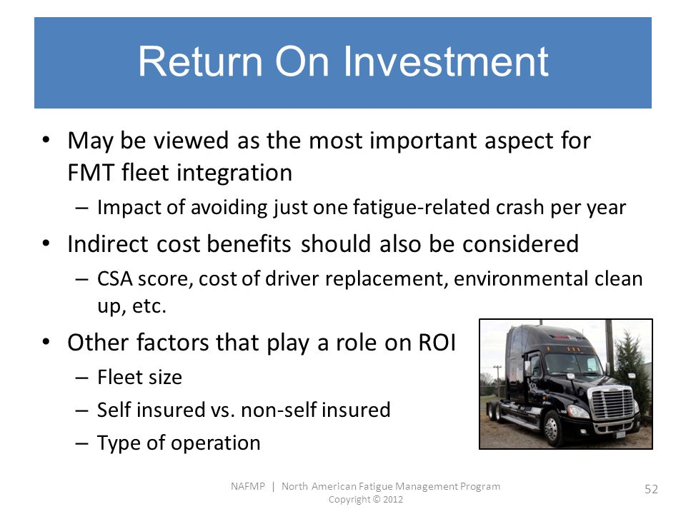 NAFMP | North American Fatigue Management Program Copyright © 2012 52 Return On Investment May be viewed as the most important aspect for FMT fleet in