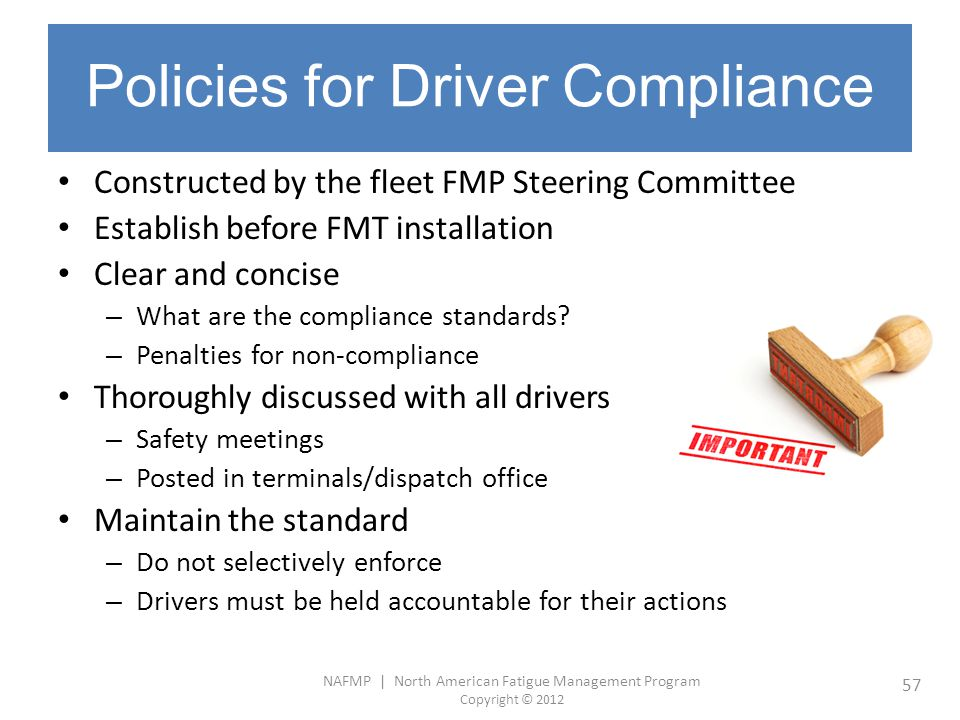 NAFMP | North American Fatigue Management Program Copyright © 2012 57 Policies for Driver Compliance Constructed by the fleet FMP Steering Committee E