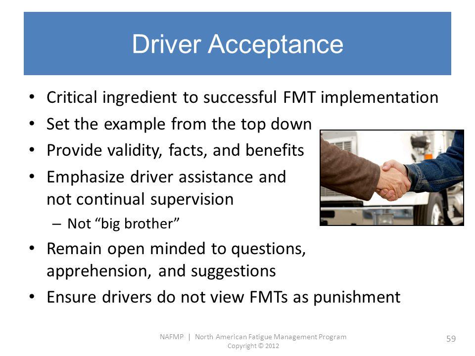 NAFMP | North American Fatigue Management Program Copyright © 2012 59 Driver Acceptance Critical ingredient to successful FMT implementation Set the e