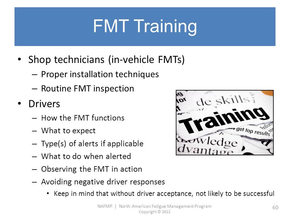 NAFMP | North American Fatigue Management Program Copyright © 2012 60 FMT Training Shop technicians (in-vehicle FMTs) – Proper installation techniques