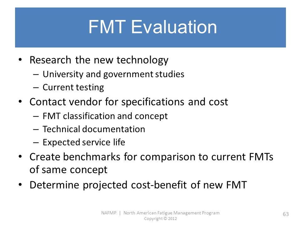 NAFMP | North American Fatigue Management Program Copyright © 2012 63 FMT Evaluation Research the new technology – University and government studies –