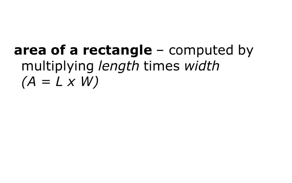 area of a rectangle – computed by multiplying length times width (A = L x W)