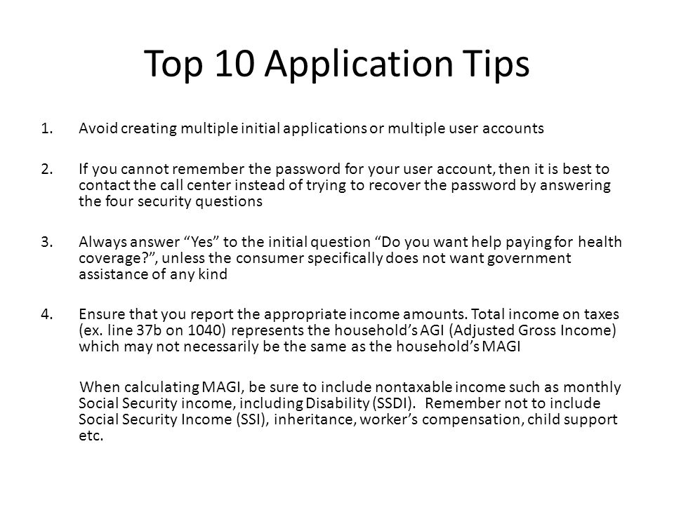 Top 10 Application Tips 1.Avoid creating multiple initial applications or multiple user accounts 2.If you cannot remember the password for your user a