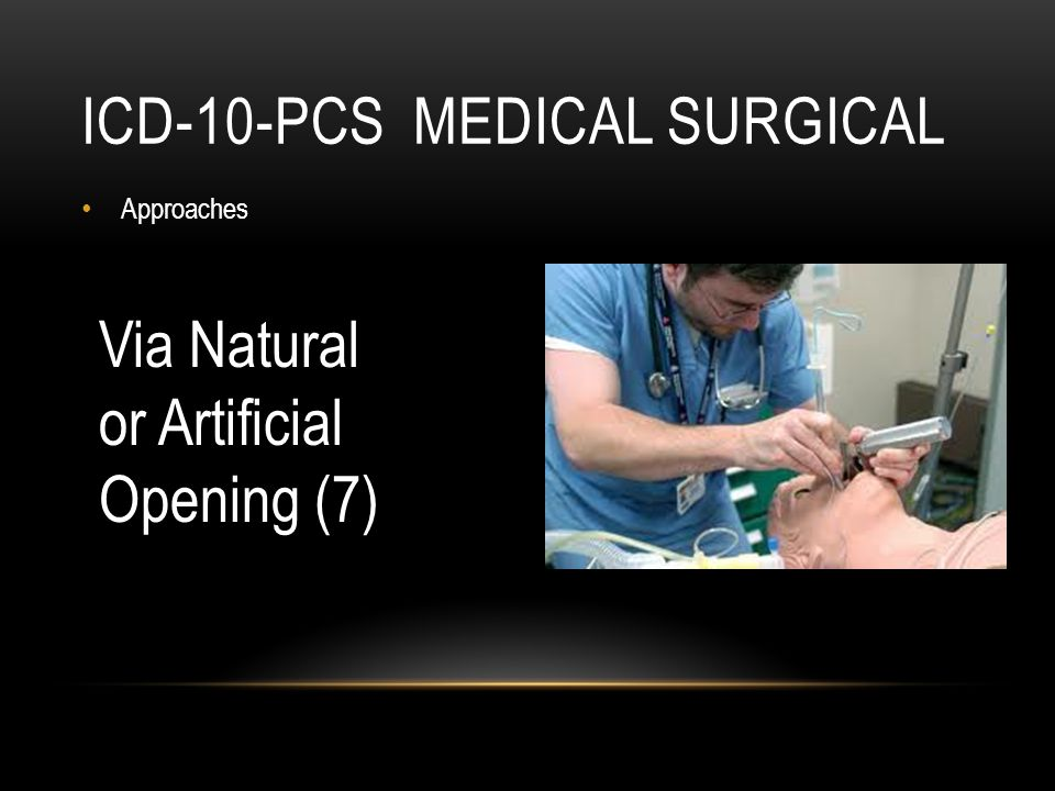 ICD-10-PCS MEDICAL SURGICAL Approaches Via Natural or Artificial Opening (7)