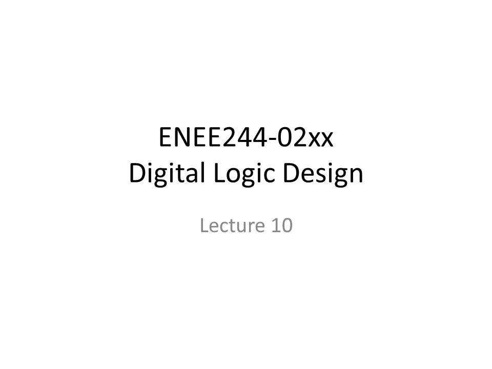 ENEE244-02xx Digital Logic Design Lecture 10