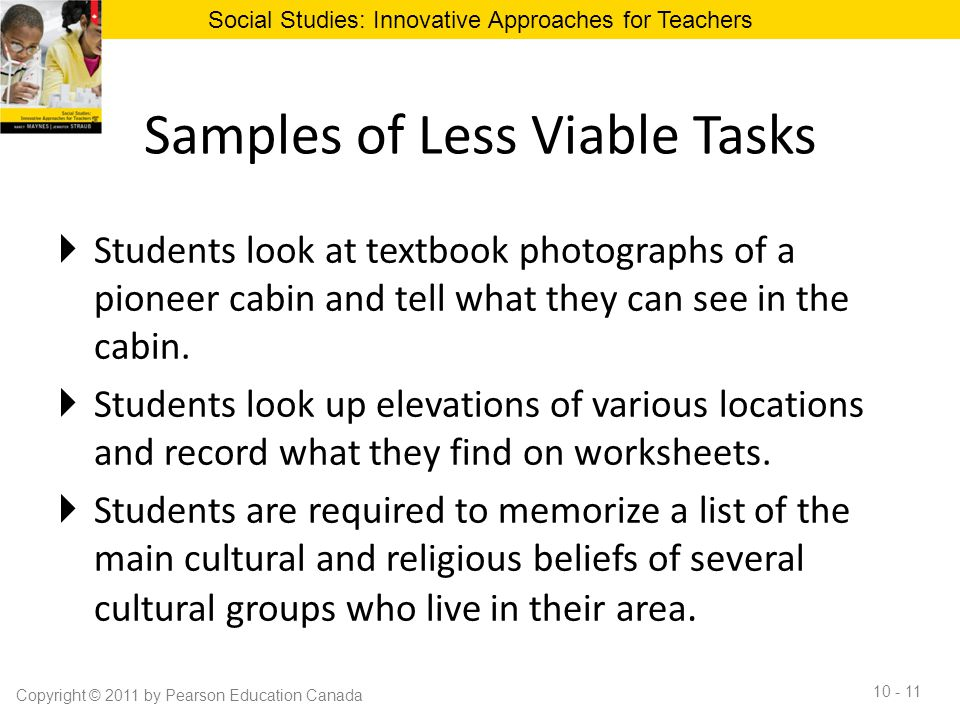 Samples of Less Viable Tasks  Students look at textbook photographs of a pioneer cabin and tell what they can see in the cabin.  Students look up el