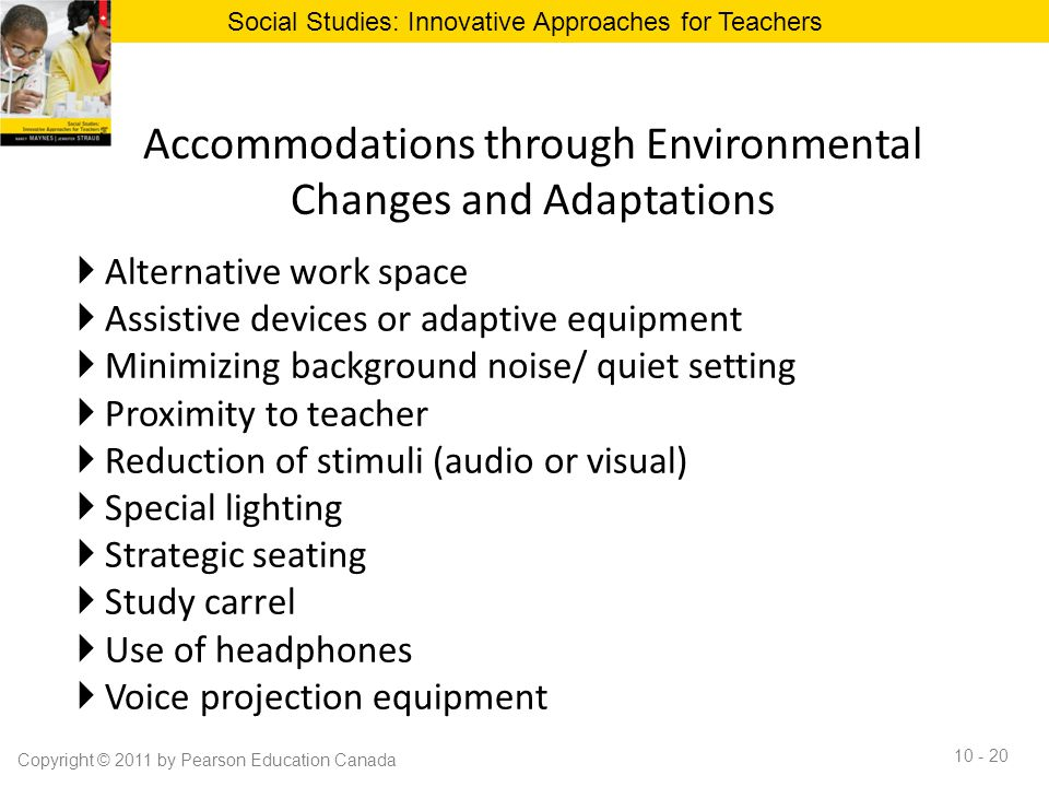 Accommodations through Environmental Changes and Adaptations  Alternative work space  Assistive devices or adaptive equipment  Minimizing backgroun