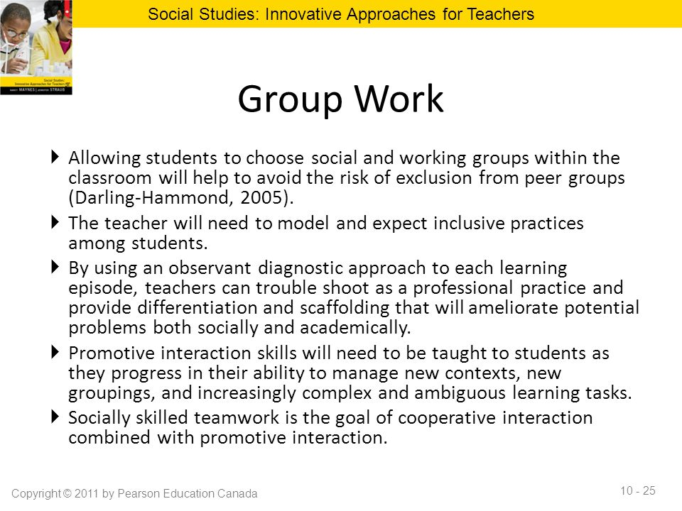 Group Work  Allowing students to choose social and working groups within the classroom will help to avoid the risk of exclusion from peer groups (Dar