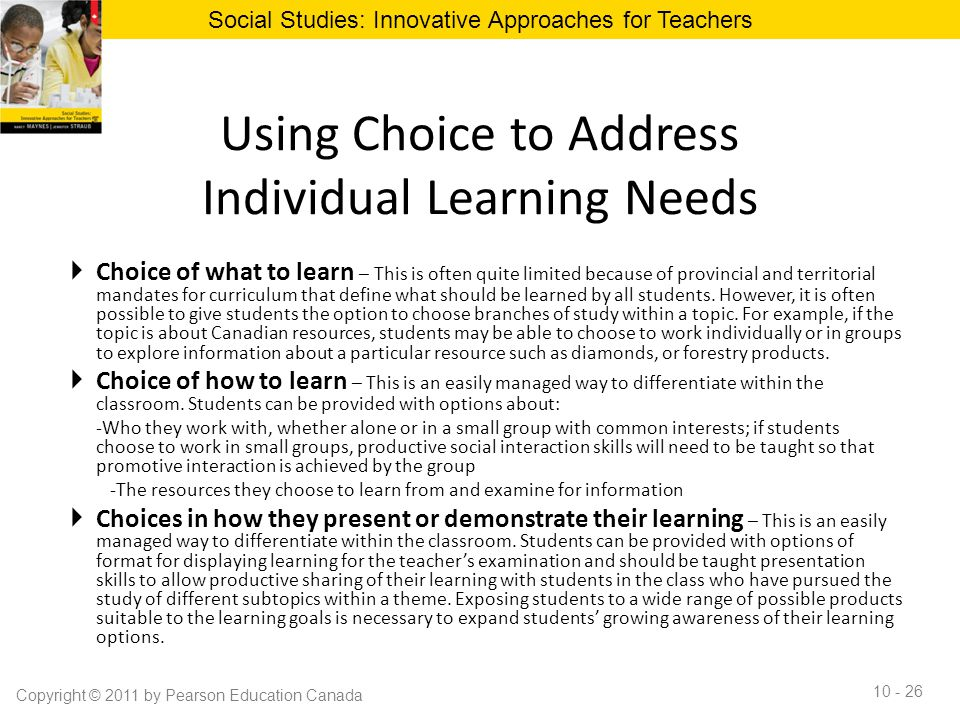 Using Choice to Address Individual Learning Needs  Choice of what to learn – This is often quite limited because of provincial and territorial mandat