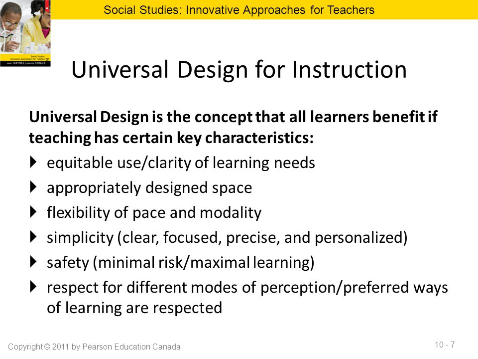 Universal Design for Instruction Universal Design is the concept that all learners benefit if teaching has certain key characteristics:  equitable us