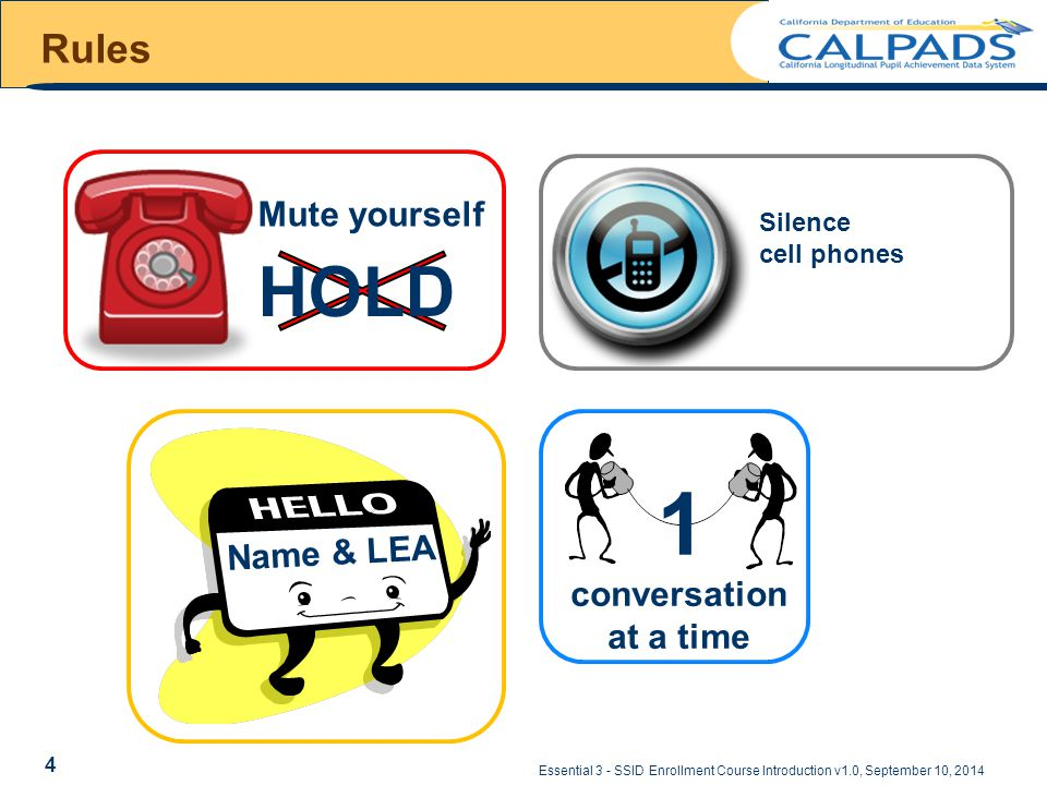 Rules Mute yourself HOLD Name & LEA conversation at a time 1 Silence cell phones Essential 3 - SSID Enrollment Course Introduction v1.0, September 10, 2014 4