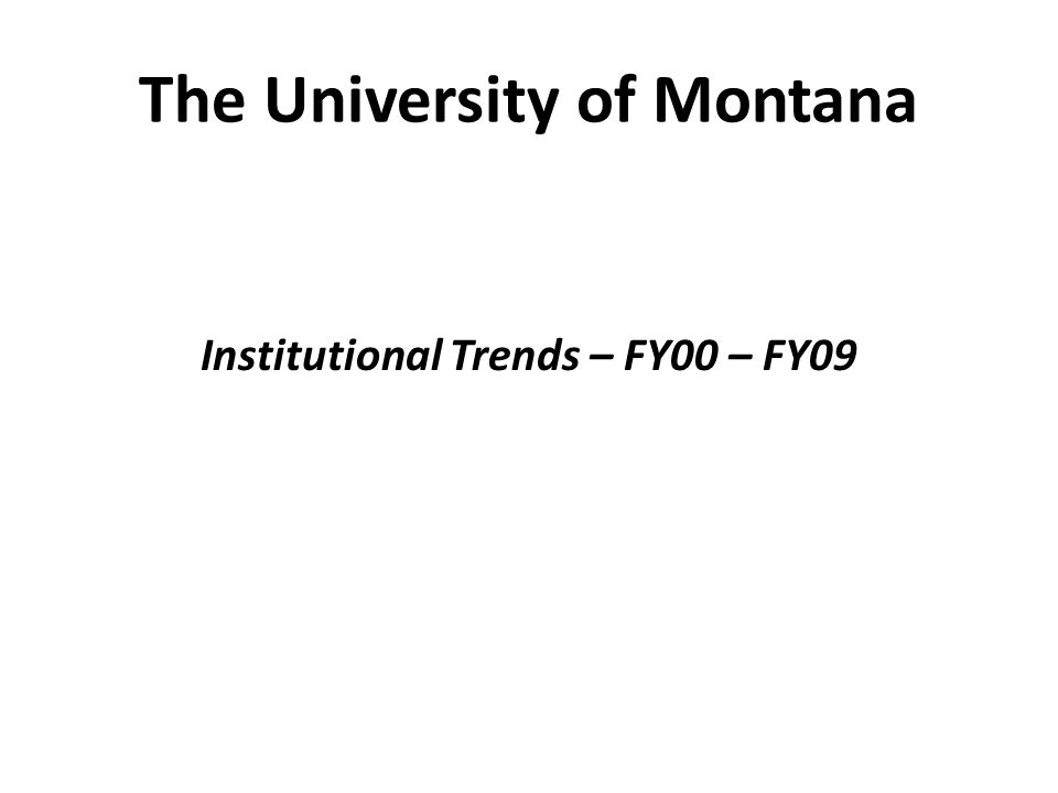 The University of Montana Institutional Trends – FY00 – FY09