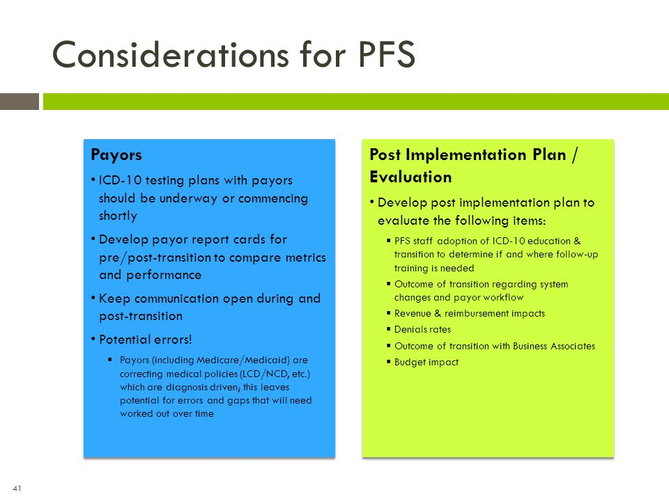 41 Considerations for PFS Payors ICD-10 testing plans with payors should be underway or commencing shortly Develop payor report cards for pre/post-tra